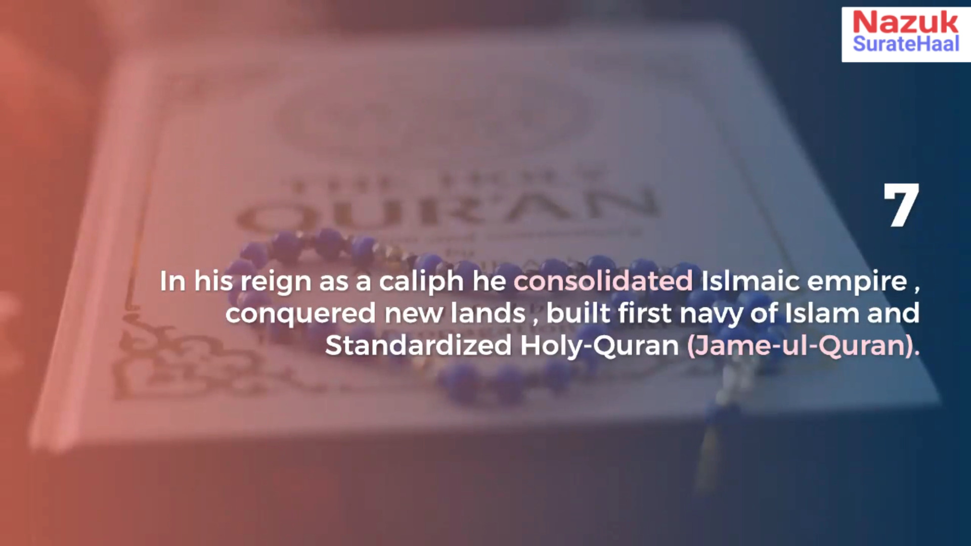In his reign as a caliph he consolidated Islmaic empire , conquered new lands , built first navy of Islam and Standardized Holy-Quran (Jame-ul-Quran).