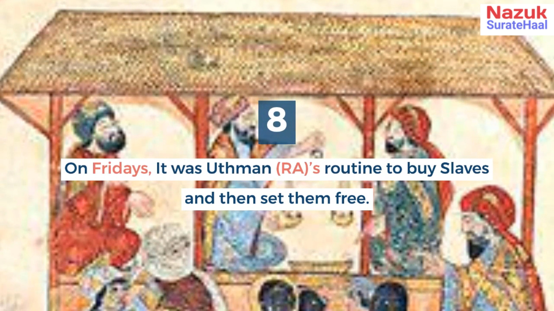 On Fridays, It was Uthman (RA)'s routine to buy Slaves and then set them free.
